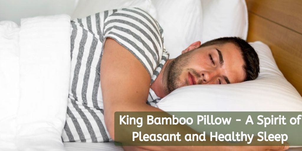 King Bamboo Pillow - A Spirit of Pleasant and Healthy Sleep